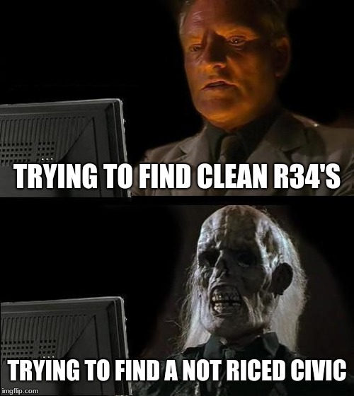Ill Just Wait Here Meme | TRYING TO FIND CLEAN R34'S TRYING TO FIND A NOT RICED CIVIC | image tagged in memes,ill just wait here | made w/ Imgflip meme maker