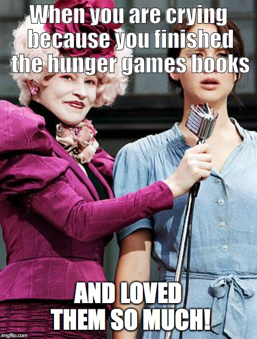 Hunger Games | When you are crying because you finished the hunger games books AND LOVED THEM SO MUCH! | image tagged in hunger games | made w/ Imgflip meme maker