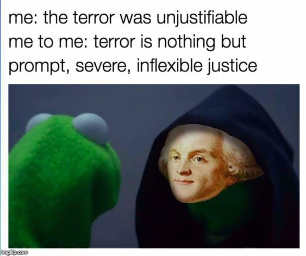 ...when i make memes in history class...*terror is nothing but prompt, severe, inflexible ,justice*...think i need a therapist | image tagged in hilarious,funny,history,historical meme,lol,french revolution | made w/ Imgflip meme maker