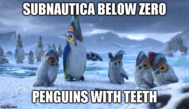 SUBNAUTICA BELOW ZERO PENGUINS WITH TEETH | made w/ Imgflip meme maker