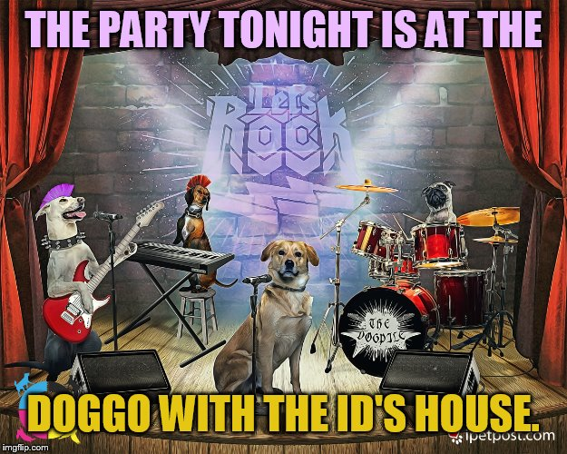 THE PARTY TONIGHT IS AT THE DOGGO WITH THE ID'S HOUSE. | made w/ Imgflip meme maker