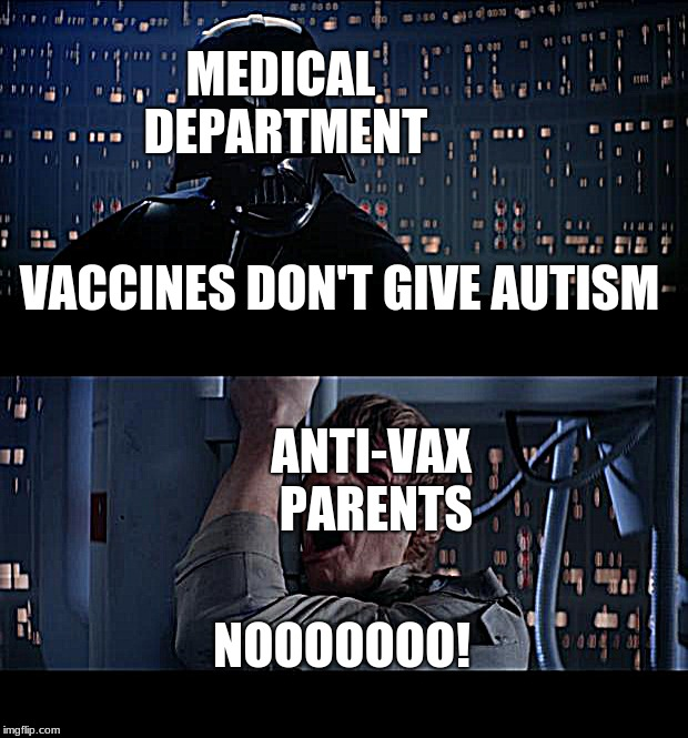 Star Wars No Meme | VACCINES DON'T GIVE AUTISM NOOOOOOO! MEDICAL DEPARTMENT ANTI-VAX PARENTS | image tagged in memes,star wars no | made w/ Imgflip meme maker