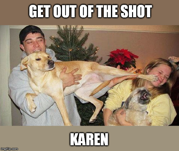 Doggo Week March 10-16 a Blaze_the_Blaziken and 1forpeace Event | GET OUT OF THE SHOT KAREN | image tagged in doggo week,picture,kicked,karen | made w/ Imgflip meme maker