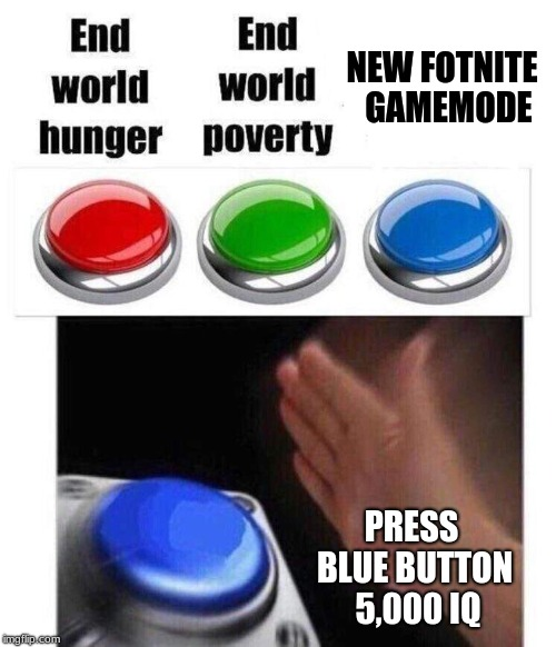 NEW FOTNITE  GAMEMODE PRESS BLUE BUTTON  5,000 IQ | image tagged in blue button meme | made w/ Imgflip meme maker