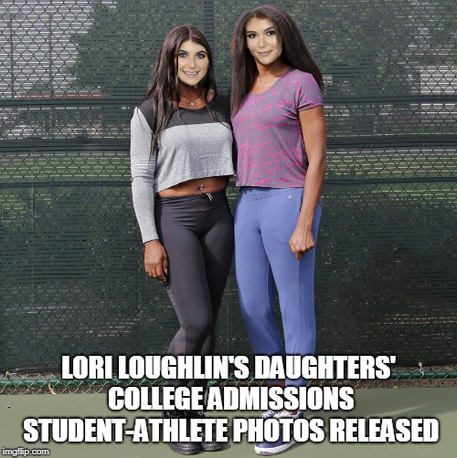 at least they used a picture of sisters... | LORI LOUGHLIN'S DAUGHTERS' COLLEGE ADMISSIONS STUDENT-ATHLETE PHOTOS RELEASED | image tagged in college admissions scandal,lori loughlin,college liberal | made w/ Imgflip meme maker
