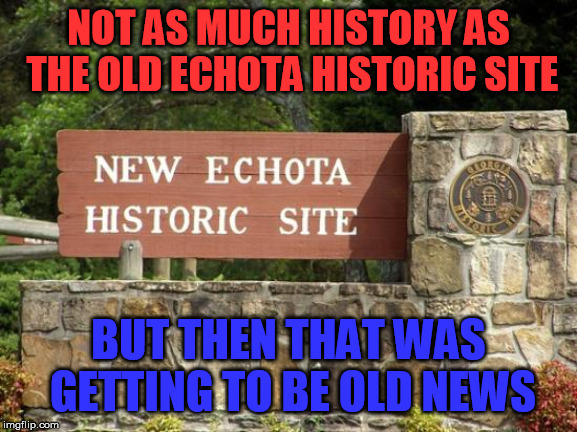 New and improved........... | NOT AS MUCH HISTORY AS THE OLD ECHOTA HISTORIC SITE BUT THEN THAT WAS GETTING TO BE OLD NEWS | image tagged in new echota,history | made w/ Imgflip meme maker