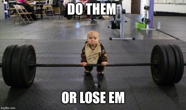 Baby weight lifter | DO THEM OR LOSE EM | image tagged in baby weight lifter | made w/ Imgflip meme maker
