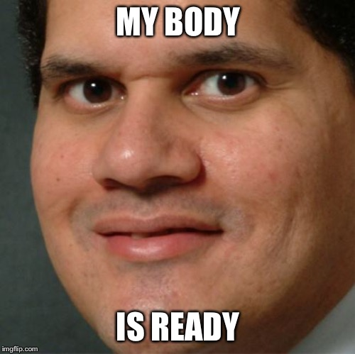 my body is ready | MY BODY IS READY | image tagged in my body is ready | made w/ Imgflip meme maker