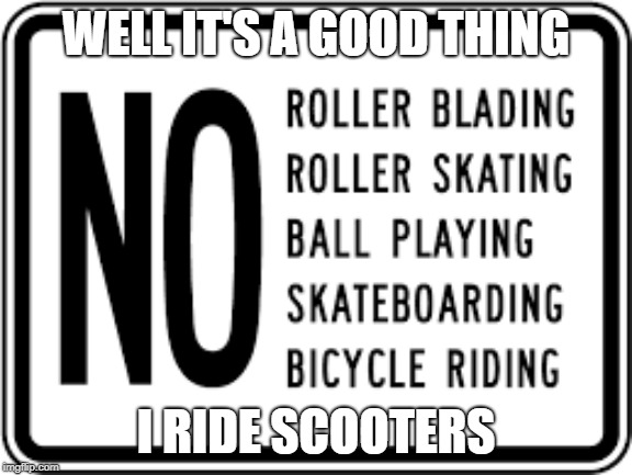 WELL IT'S A GOOD THING I RIDE SCOOTERS | image tagged in hide the pain harold | made w/ Imgflip meme maker