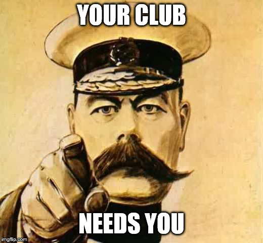 Your Country Needs YOU | YOUR CLUB NEEDS YOU | image tagged in your country needs you | made w/ Imgflip meme maker
