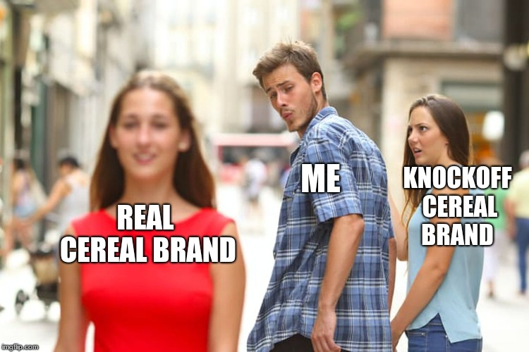 Distracted Boyfriend Meme | REAL CEREAL BRAND ME KNOCKOFF CEREAL BRAND | image tagged in memes,distracted boyfriend | made w/ Imgflip meme maker
