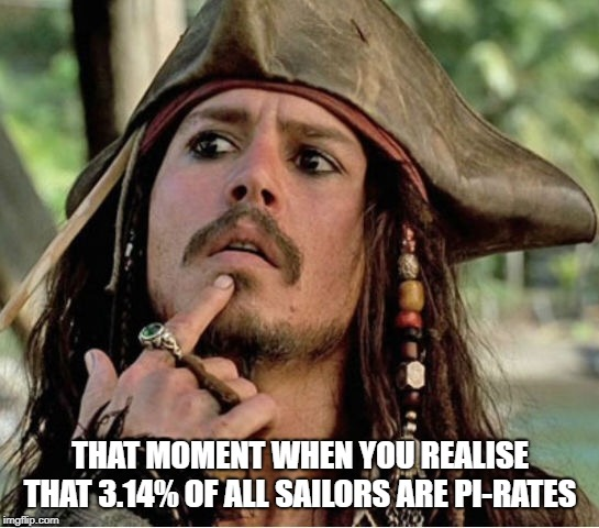 THAT MOMENT WHEN YOU REALISE THAT 3.14% OF ALL SAILORS ARE PI-RATES | image tagged in gives pause pirate | made w/ Imgflip meme maker