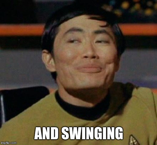 George Takei | AND SWINGING | image tagged in george takei | made w/ Imgflip meme maker