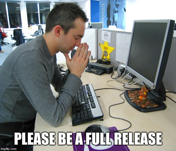 Gamer Praying | PLEASE BE A FULL RELEASE | image tagged in gamer praying | made w/ Imgflip meme maker