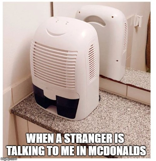 Don't talk to me bro | WHEN A STRANGER IS TALKING TO ME IN MCDONALDS | image tagged in strangers,mcdonalds,socially awkward | made w/ Imgflip meme maker