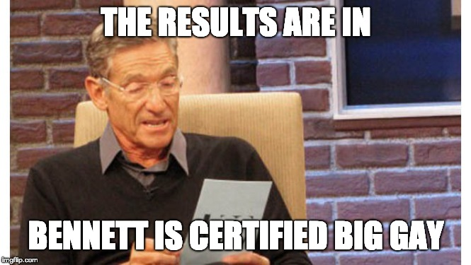 Maury The results are in | THE RESULTS ARE IN BENNETT IS CERTIFIED BIG GAY | image tagged in maury the results are in | made w/ Imgflip meme maker