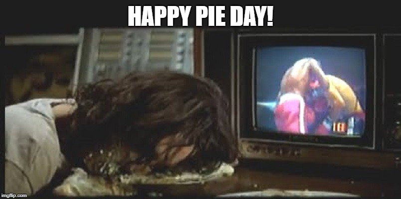 HAPPY PIE DAY! | image tagged in alice cooper cream pie | made w/ Imgflip meme maker
