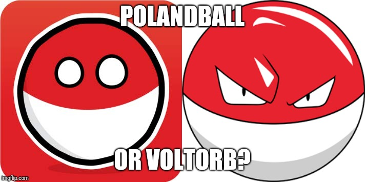 Wait a minute... | POLANDBALL OR VOLTORB? | image tagged in poland,voltorb,pokemon,countryballs | made w/ Imgflip meme maker