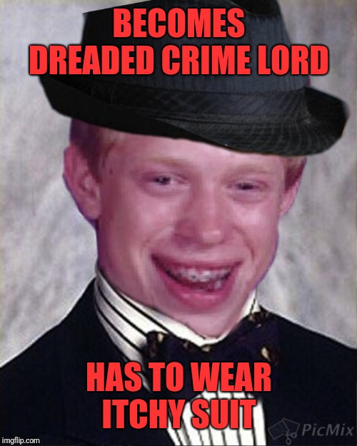 BECOMES DREADED CRIME LORD HAS TO WEAR ITCHY SUIT | made w/ Imgflip meme maker