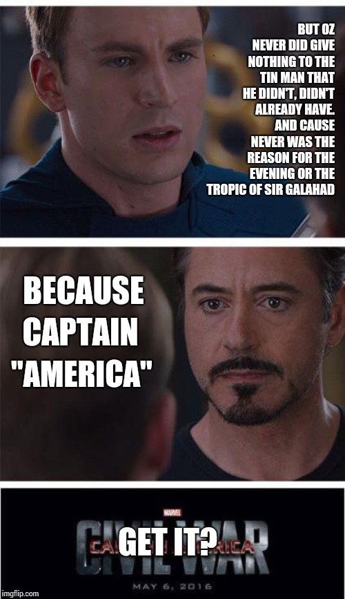 Nobody Gets It | BUT OZ NEVER DID GIVE NOTHING TO THE TIN MAN THAT HE DIDN'T, DIDN'T ALREADY HAVE.  AND CAUSE NEVER WAS THE REASON FOR THE EVENING OR THE TRO | image tagged in memes,marvel civil war 1,america,tin man,oz,silly | made w/ Imgflip meme maker