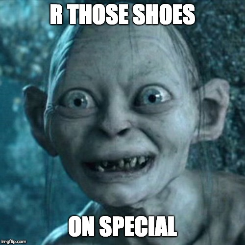 Gollum Meme | R THOSE SHOES ON SPECIAL | image tagged in memes,gollum | made w/ Imgflip meme maker
