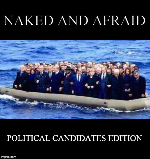 NAKED AND AFRAID POLITICAL CANDIDATES EDITION | image tagged in politician refugees | made w/ Imgflip meme maker