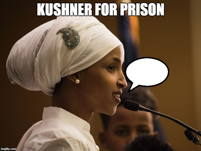 KUSHNER FOR PRISON | image tagged in standwithilhan | made w/ Imgflip meme maker