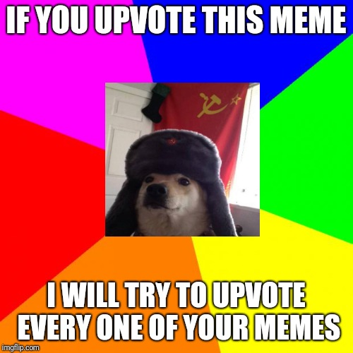 I Will Try Tho | IF YOU UPVOTE THIS MEME I WILL TRY TO UPVOTE EVERY ONE OF YOUR MEMES | image tagged in memes,advice doge | made w/ Imgflip meme maker