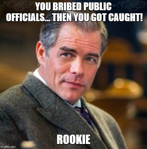 Mr Gowen  | YOU BRIBED PUBLIC OFFICIALS... THEN YOU GOT CAUGHT! ROOKIE | image tagged in whencallstheheart,loriloughlin | made w/ Imgflip meme maker