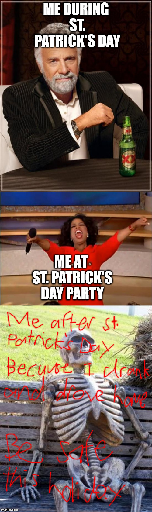 ME DURING ST. PATRICK'S DAY ME AT ST. PATRICK'S DAY PARTY | image tagged in memes,the most interesting man in the world,waiting skeleton,oprah you get a | made w/ Imgflip meme maker