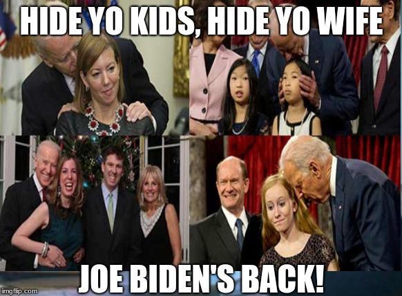 Hide Yo Kids From Biden - Imgflip