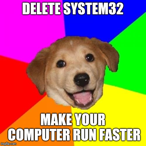 An Old Internet Meme Recreated In ImgFlip! |  DELETE SYSTEM32; MAKE YOUR COMPUTER RUN FASTER | image tagged in memes,advice dog | made w/ Imgflip meme maker