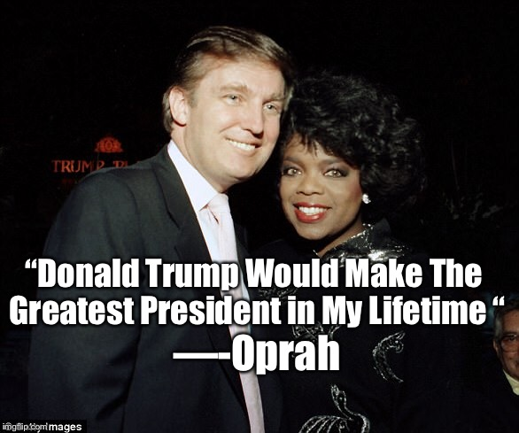 "Oprah 2020 | ""Donald Trump Would Make The Greatest President in My Lifetime "" —-Oprah 