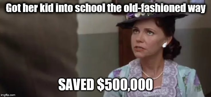 Got her kid into school the old-fashioned way SAVED $500,000 | image tagged in forrest gump | made w/ Imgflip meme maker