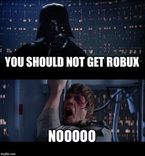 Not robux | YOU SHOULD NOT GET ROBUX NOOOOO | image tagged in memes,star wars no | made w/ Imgflip meme maker