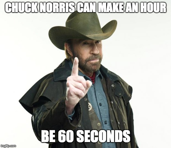 Chuck Norris Finger Meme | CHUCK NORRIS CAN MAKE AN HOUR BE 60 SECONDS | image tagged in memes,chuck norris finger,chuck norris | made w/ Imgflip meme maker