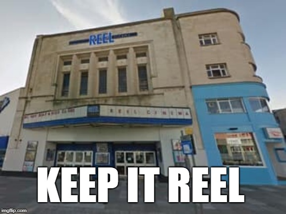 Save The Reel in Plymouth | KEEP IT REEL | image tagged in plymouth,music venue,reel,reel cinema,plymouth city council,save the reel | made w/ Imgflip meme maker