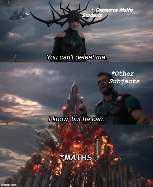 Maths | * Commerce-Maths Students *Other Subjects *MATHS | image tagged in maths,thor ragnarok,thor | made w/ Imgflip meme maker