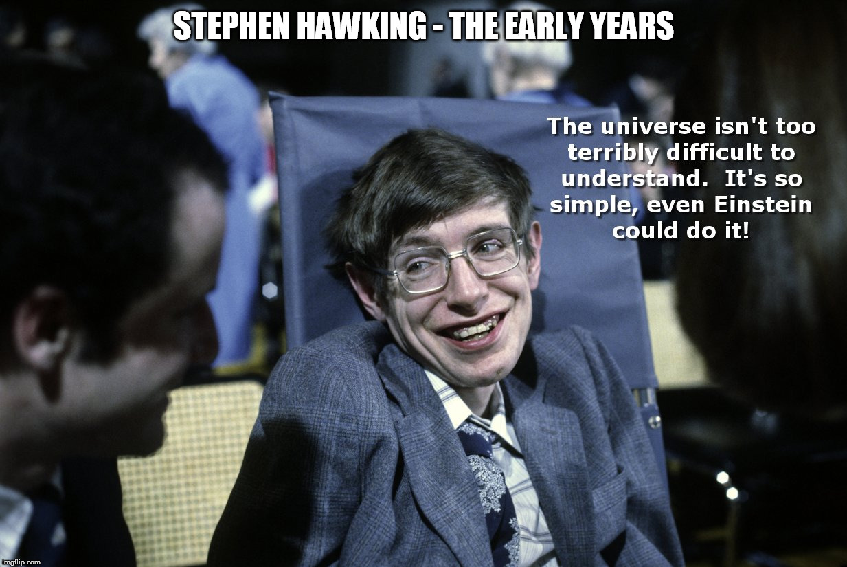 Stephen Hawking - The Early Years | STEPHEN HAWKING - THE EARLY YEARS | image tagged in hawking,harvey weinstein | made w/ Imgflip meme maker