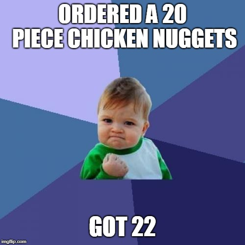 Success Kid Meme | ORDERED A 20 PIECE CHICKEN NUGGETS GOT 22 | image tagged in memes,success kid | made w/ Imgflip meme maker