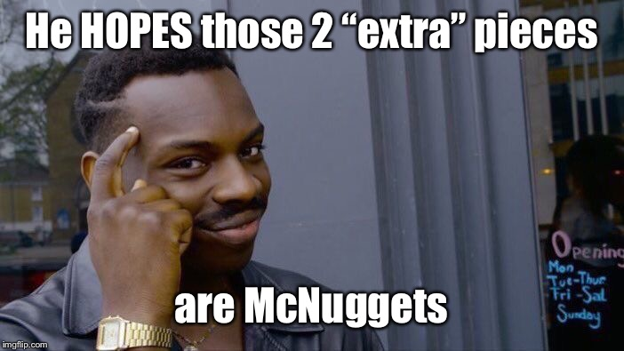 "Roll Safe Think About It Meme | He HOPES those 2 ""extra"" pieces are McNuggets 