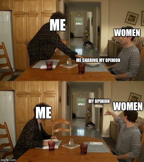 Opinion toss | WOMEN ME ME ME SHARING MY OPINION MY OPINION WOMEN | image tagged in plate toss | made w/ Imgflip meme maker