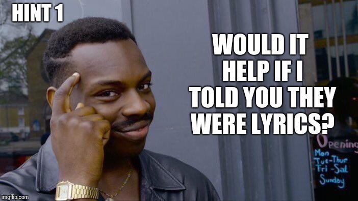 Roll Safe Think About It Meme | WOULD IT HELP IF I TOLD YOU THEY WERE LYRICS? HINT 1 | image tagged in memes,roll safe think about it | made w/ Imgflip meme maker