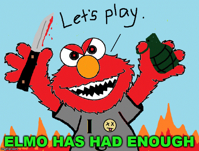 After too many child encounters, Elmo goes bad. | ELMO HAS HAD ENOUGH | image tagged in meme,elmo and friends,gangsta elmo,evil,funny | made w/ Imgflip meme maker