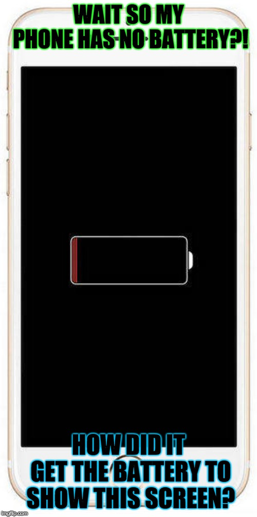 WAIT SO MY PHONE HAS NO BATTERY?! HOW DID IT GET THE BATTERY TO SHOW THIS SCREEN? | image tagged in iphone,screen,phone,funny,funny memes,memes | made w/ Imgflip meme maker