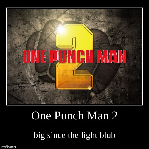 One punch meme | One Punch Man 2 | big since the light blub | image tagged in funny,demotivationals,one punch man,anime,2 | made w/ Imgflip demotivational maker