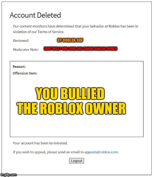 banned from ROBLOX | YOU BULLIED THE ROBLOX OWNER DONT BULLY OUR LORD AND SAVIOR ROBLOX OWNER BY ROBLOX OOF | image tagged in banned from roblox | made w/ Imgflip meme maker