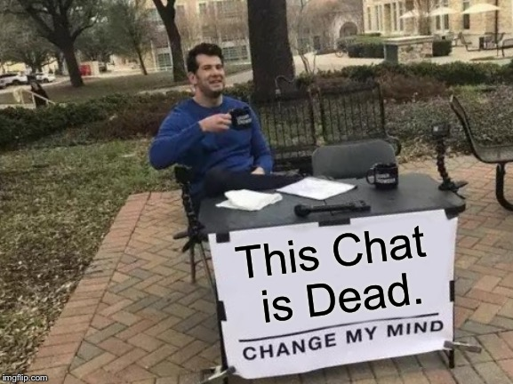 Change My Mind Discord | This Chat is Dead. | image tagged in memes,change my mind,fun,repost | made w/ Imgflip meme maker
