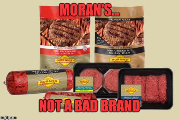 MORAN'S... NOT A BAD BRAND | made w/ Imgflip meme maker