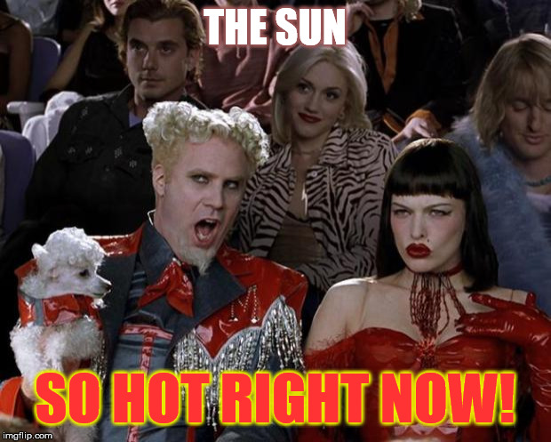 ...and I'm not talking about the newspaper... | THE SUN SO HOT RIGHT NOW! | image tagged in memes,mugatu so hot right now,funny,sun | made w/ Imgflip meme maker